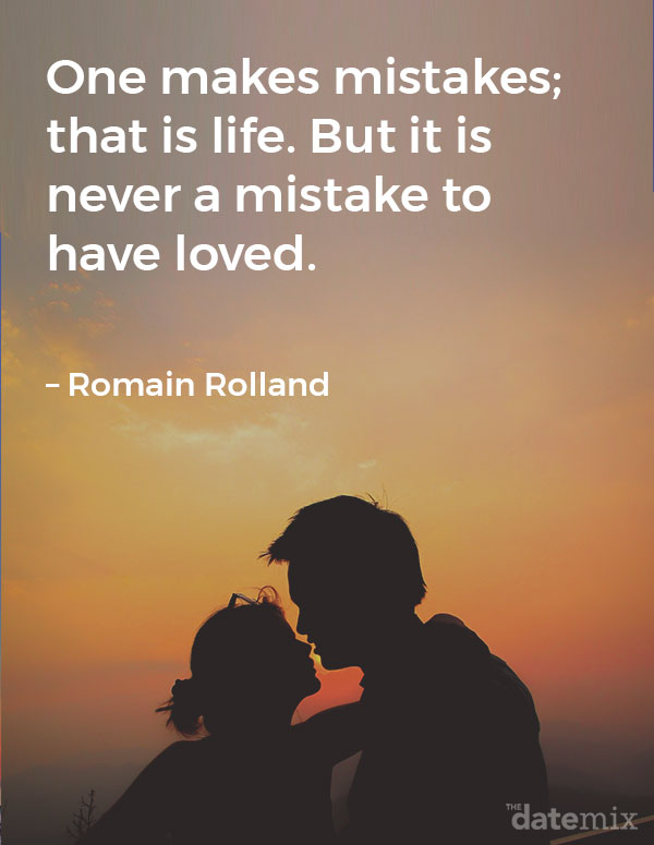 Broken Heart Quotes: One makes mistakes; that is life. But it is never a mistake to have loved. – Romain Rolland