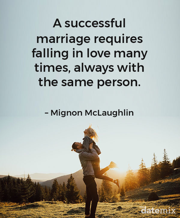 "Love Quotes for Him: ""A successful marriage requires falling in love many times, always with the same person.""– Mignon McLaughlin"