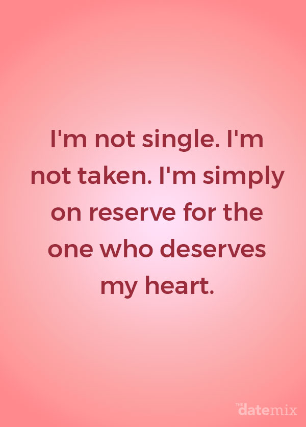 Single Life Quotes: I'm not single, I'm not taken, I'm simply on reserve for the one who deserves my heart.