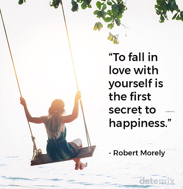 Single Life Quotes: To fall in love with yourself is the first secret to happiness.